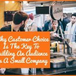Why Customer Choice Is The key To Building An Audience As A Small Company by #NewToHR