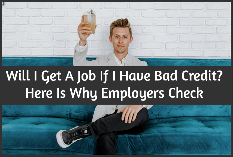 Will I Get A Job If I Have Bad Credit Here Is Why Employers Check by newtohr.com