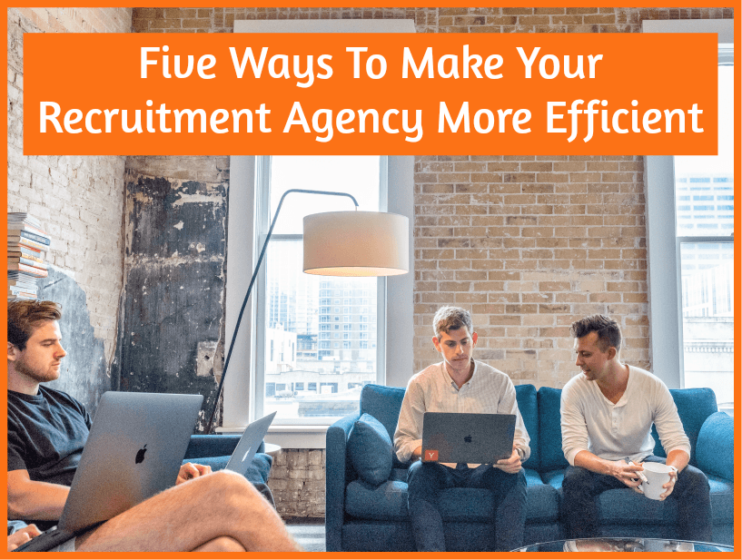 Five Ways To Make Your Recruitment Agency More Efficient by #NewToHR