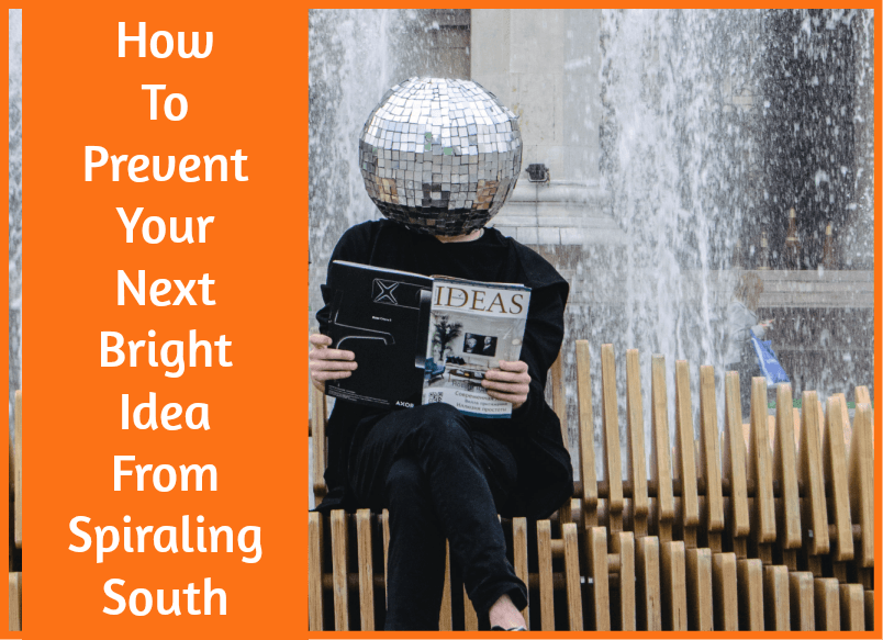 How To Prevent Your Next Bright Idea From Spiraling South by #NewToHR