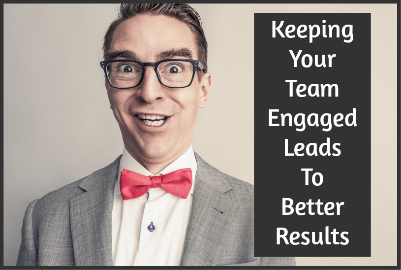 Keeping Your Team Engaged Leads To Better Results by newtohr.com