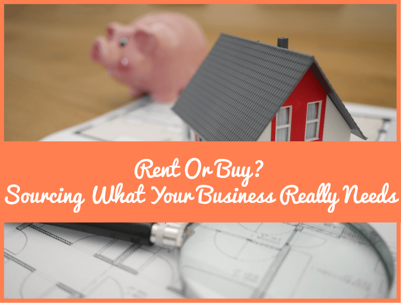 Rent Or Buy Sourcing What Your Business Really Needs by newtohr.com