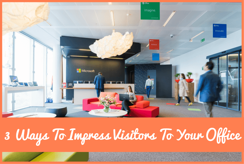 3 Ways To Impress Visitors To Your Office #NewToHR