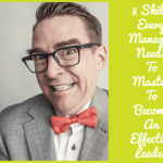 8 Skills Every Manager Needs To Master To Become An Effective Leader by newtohr.com