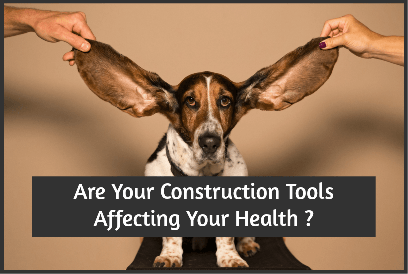 Are Your Construction Tools Affecting Your Health by newtohr.com