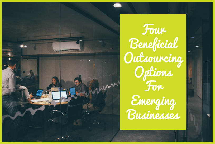 Four Beneficial Outsourcing Options For Emerging Businesses by newtohr.com
