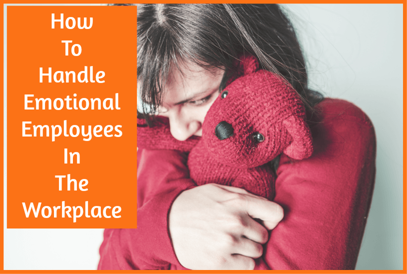 How To Handle Emotional Employees In The Workplace by newtohr.com