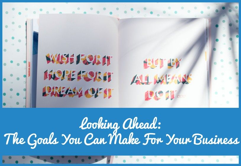 Looking Ahead - The Goals You Can Make For Your Business by newtohr.com