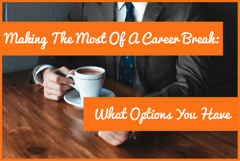 Making The Most Of A Career Break - What Options You Have by newtohr.com