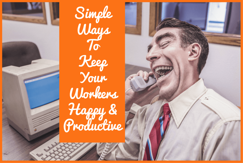Simple Ways To Keep Your Workers Happy And Productive by newtohr.com