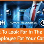 What To Look For In The Right HR Employee For Your Company by #NewToHR
