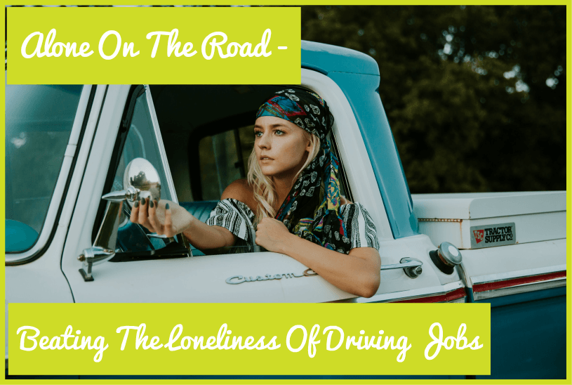Alone On The Road - Beating The Loneliness Of Driving Jobs by newtohr.com