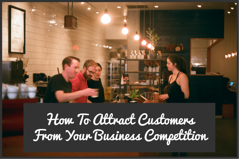 How To Attract Customers From Your Business Competition by #NewToHR