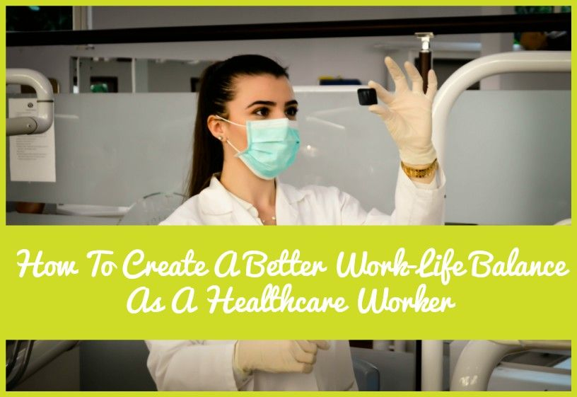 How To Create A Better Work Life Balance As A HealthCare Worker by #NewToHR