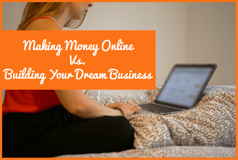 Making Money Online vs Building Your Dream Business by #NewToHR