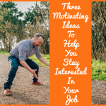 Three Motivating Ideas To Help You Stay Interested In Your Job newtohr.com