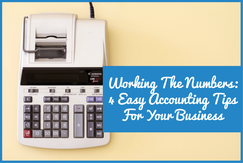 Working The Numbers 4 Easy Accounting Tips For Your Business #by NewToHR