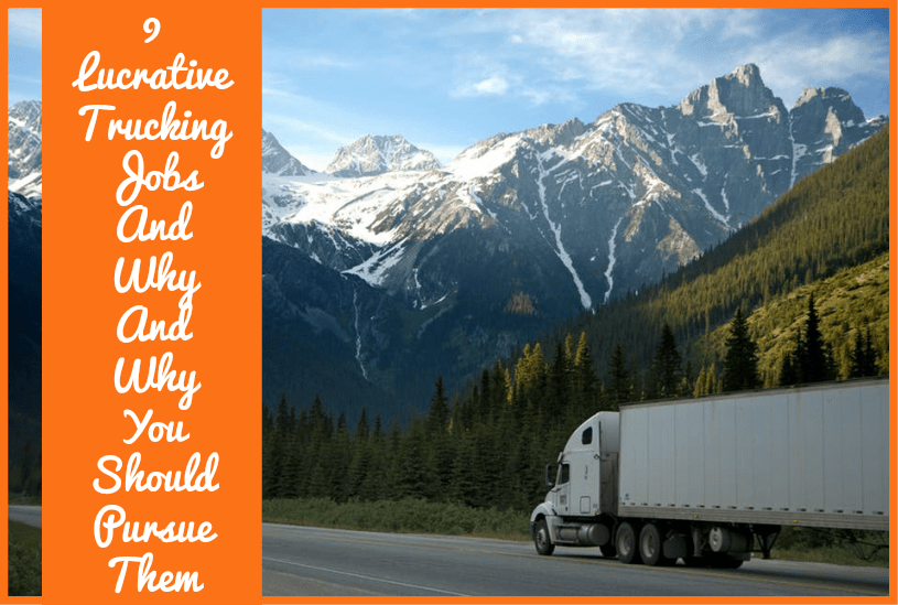 9 Lucrative Trucking Jobs and Why You Should Pursue Them