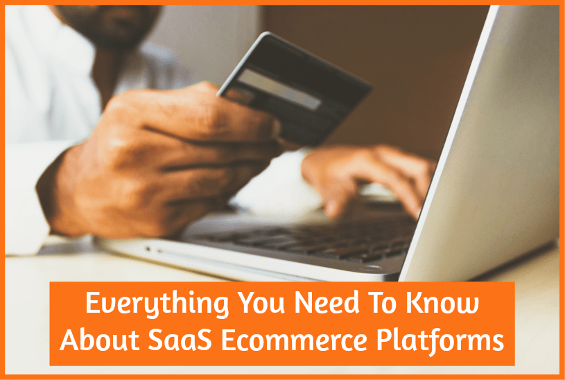 Everything You Need To Know About Saas Ecommerce Platforms by newtohr.com