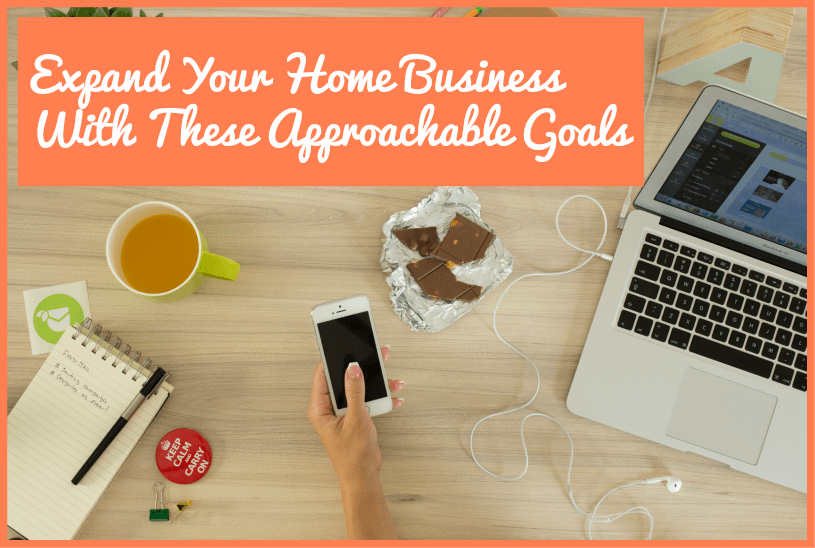 Expand Your Home Business With These Approachable Goals by newtohr.com