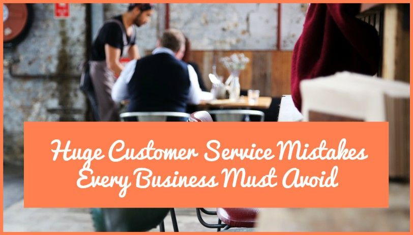 Huge Customer Service Mistakes Every Business Must Avoid by #NewToHR