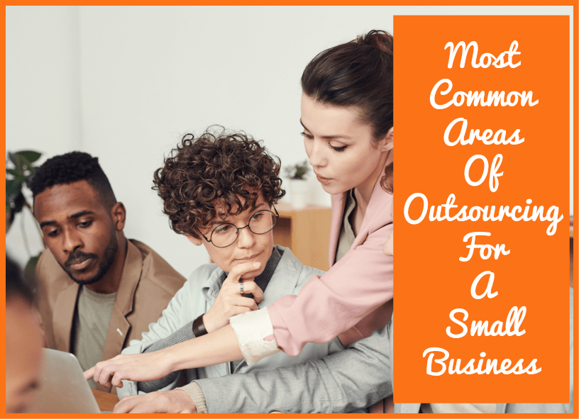 Most Common Areas Of Outsourcing For A Small Business by newtohr.com