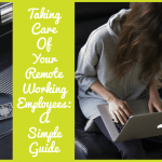 Taking Care Of Your Remote Working Employees A Simple Guide by #NewToHR