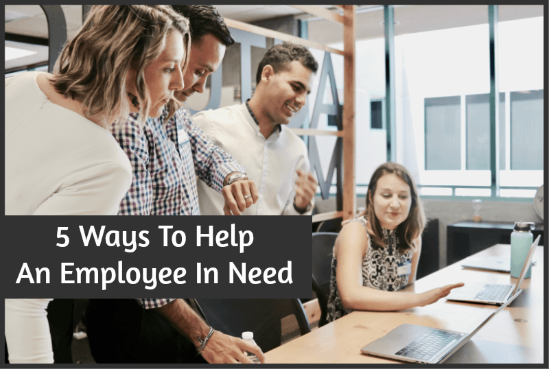 5 Ways To Help An Employee In Need by newtohr.com