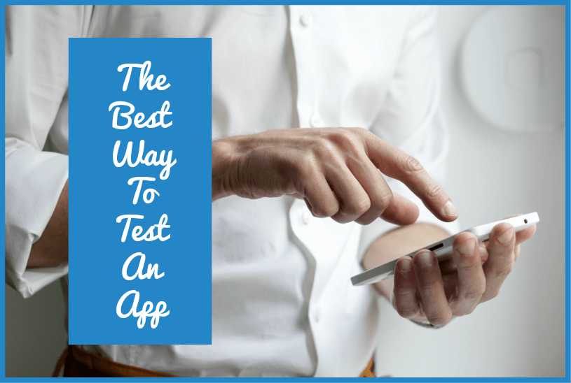 The Best Way To Test An App by newtohr.com