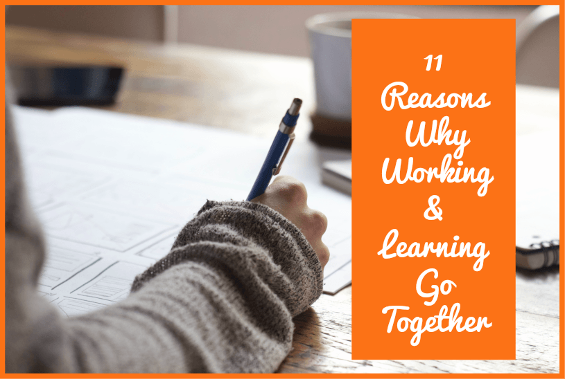 11 Reasons Why Working And Learning Go Together by newtohr.com