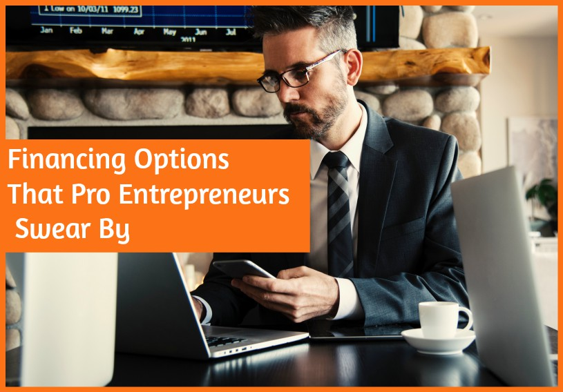 Financing Options That Pro Entrepreneurs Swear By by newtohr.com