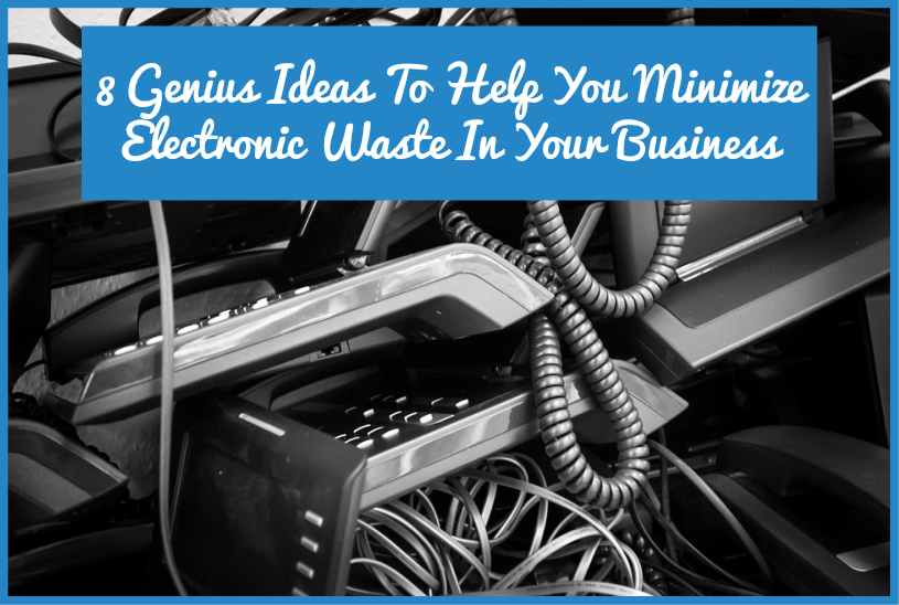 Genius Ideas To Help You Minimize Electronic Waste In Your Business by newtohr.com