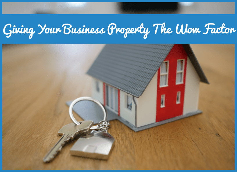 Giving Your Business Property The Wow Factor by #NewToHR