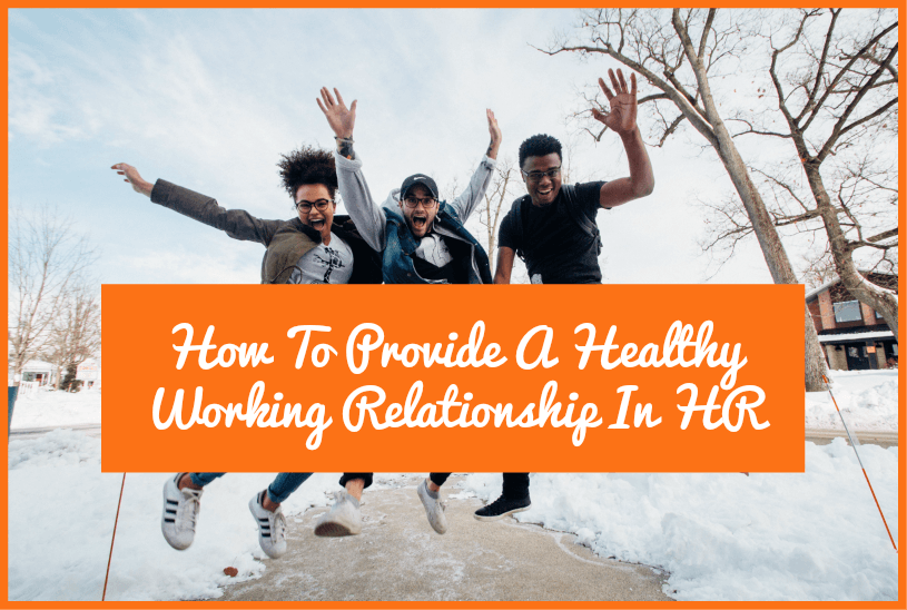 How To Provide A Healthy Working Relationship In HR by #NewToHR