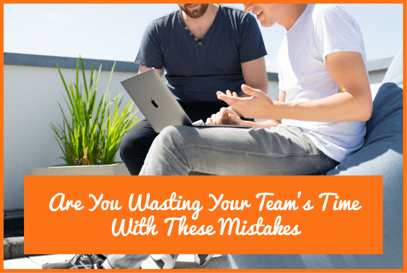Are You Wasting Your Teams Time With These Mistakes by newtohr.com