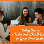 Delegation 101 - 5 Tasks You Should Delegate To Grow Your Business by newtohr.com