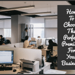 How To Choose The Perfect Premises For Your Business by newtohr.com