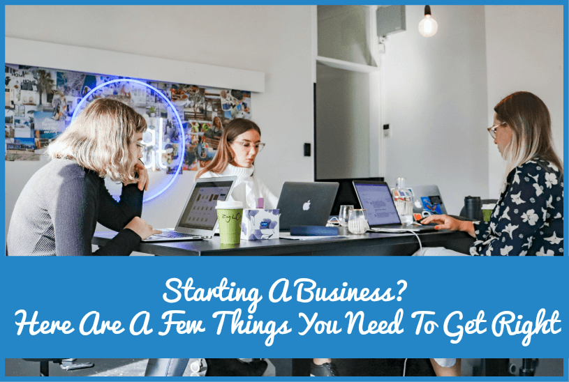 Starting A Business. Here Are A Few Things You Need To Get Right by newtohr.com