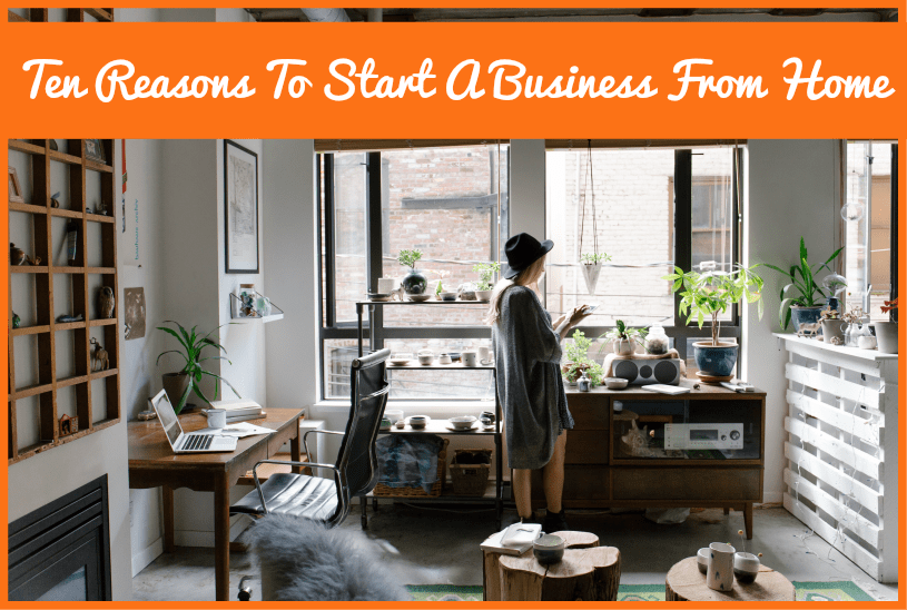 Ten Reasons To Start A Business From Home by newtohr.com
