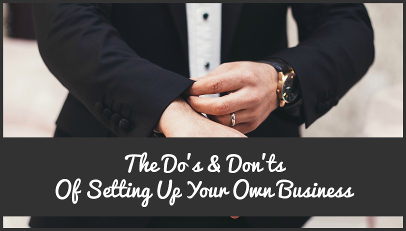 The Dos And Donts Of Setting Up Your Own Business by newtohr.com