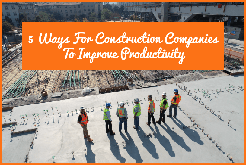 Ways For Construction Companies To Improve Productivity by newtohr.com