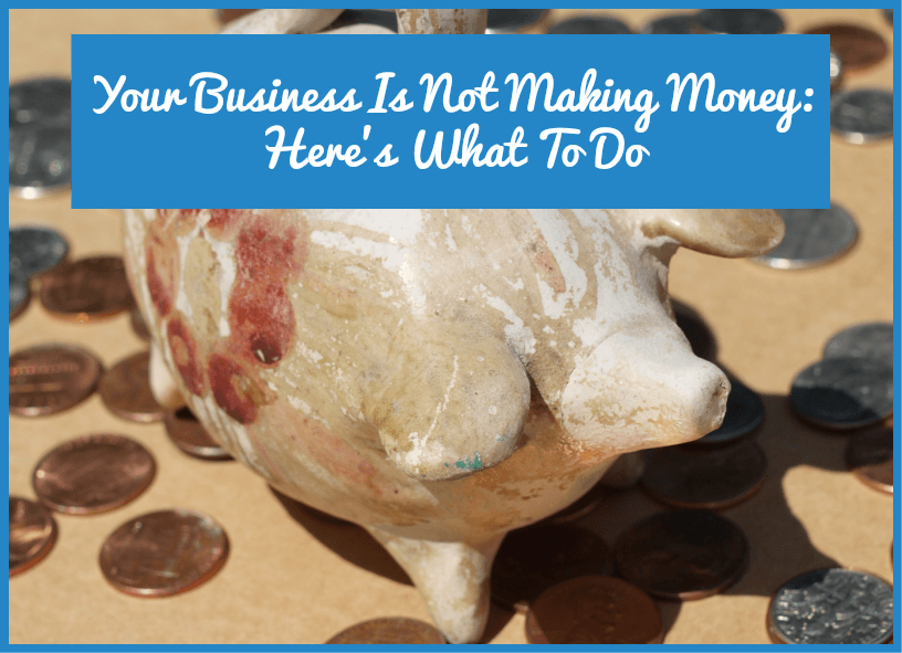 Your Business Is Not Making Money - Here Is What To Do by newtohr.com