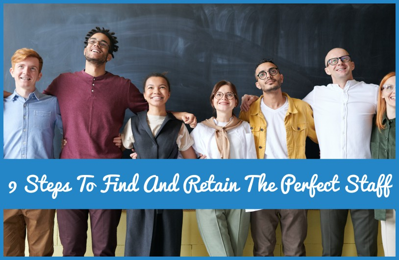 9 Steps To Find Out And Retain The Perfect Staff by newtohr.com