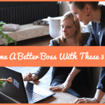 Become A Better Boss With These 3 Tips by newtohr.com