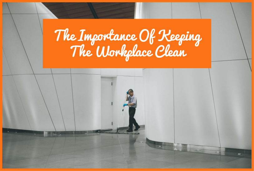 The Importance Of Keeping The Workplace Clean by #NewToHR