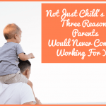 Three Reasons Parents Would Never Consider Working For You by newtohr.com