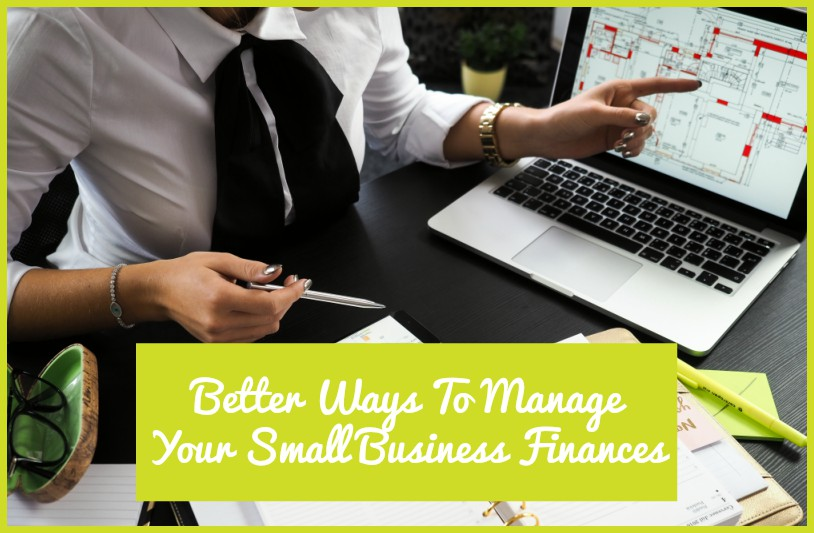Better Ways To Manage Your Small Business Finances by newtohr.com
