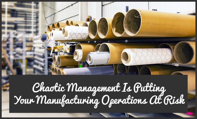 Chaotic Management Is Putting Your Manufacturing Operations At Risk by newtohr.com