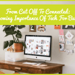 From Cut Off To Connected The Growing Importance Of Tech For Businesses by newtohr.com
