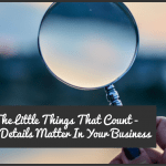 Its The Little Things That Count - Why Details Matter In Your Business by newtohr.com